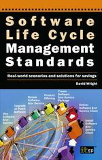 Software Life Cycle Management Standards : Real-world Scenarios and Solutions for Savings - Wright David