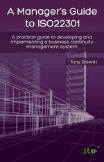 A Manager's Guide to ISO22301 : A Practical Guide to Developing and Implementing a Business Continuity Management System - Tony Drewitt