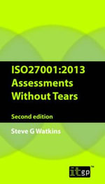 ISO27001 : 2013 Assessments without Tears - Steve G. Watkins