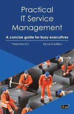 Practical IT Service Management : A Concise Guide for Busy Executives - Thejendra B. S.