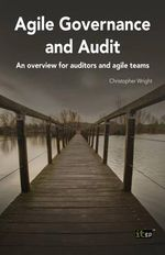 Agile Governance and Audit : An Overview for Auditors and Agile Teams - Christopher Wright