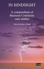 In Hindsight : A Compendium of Business Continuity Case Studies