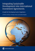 Integrating Sustainable Development into International Investment Agreements : A Guide for Developing Country Negotiators - J. Anthony VanDuzer