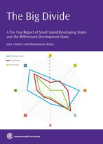 The Big Divide : A Ten Year Report on Small Island Developing States and the Millennium Development Goals - John L. Roberts