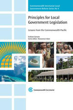 Principles for Local Government Legislation : Lessons from the Commonwealth Pacific - Graham Sansom