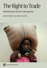 The Right to Trade : Rethinking the Aid for Trade Agenda - Joseph E. Stiglitz