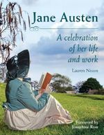 Jane Austen : A Celebration of Her Life and Work - Lauren Nixon
