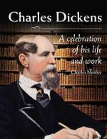 Charles Dickens : A Celebration of His Life and Work - Charles Mosley
