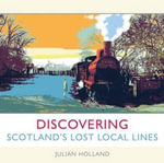 Discovering Scotland's Lost Local Lines - Julian Holland