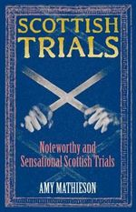 Scottish Trials : Noteworthy and Sensational Scottish Trials - Amy Mathieson