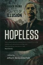 Hopeless : Barack Obama and the Politics of Illusion - Jeffrey St. Clair