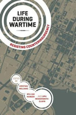 Life During Wartime : Resisting Counterinsurgency
