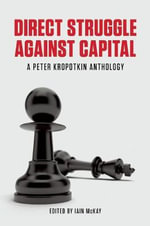 Direct Struggle Against Capital : A Peter Kropotkin Anthology