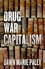 Drug War Capitalism - Dawn Marie Paley