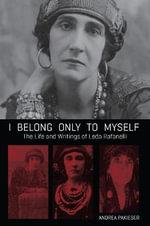 I Belong Only to Myself : The Life and Writings of Leda Rafanelli - Leda Rafanelli