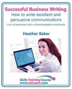 Successful Business Writing - How to Write Business Letters, Emails, Reports, Minutes and for Social Media - Improve Your English Writing and Grammar : Improve Your Writing Skills - a Skills Training Course - Lots of Exercises and Free Downloadable Workbook - Heather Baker