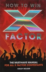 How to Win X Factor : The Must-Have Manual for All X Factor Contestants - Keeley Bolger