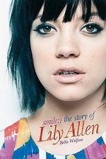 Smile : The Story of Lily Allen - Bella Wolfson
