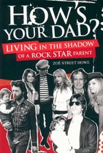 How's Your Da? : Living in the Shadow of a Rock Star Parent - Zoe Howe