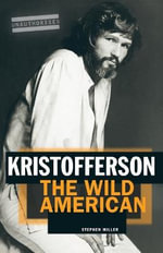 Kristofferson : The Wild American : Unauthorised - Stephen Miller