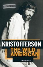 Kristofferson : The Wild American - Stephen Miller