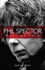 Phil Spector : Wall of Pain - Dave Thompson
