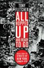 All Hopped Up and Ready to Go : Music from the Streets of New York 1927 - 1977 - Tony Fletcher