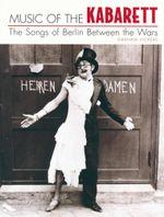 Music of the Kabarett : The Songs of Berlin Between the Wars - Graham Vickers