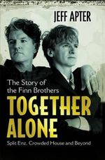 Together Alone : The Story of the Finn Brothers - Jeff Apter