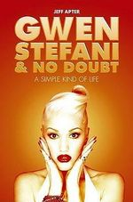 Gwen Stefani and No Doubt : A Simple Kind of Life - Jeff Apter
