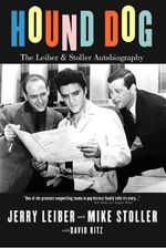 Hound Dog : The Leiber and Stoller Autobiography - Jerry Leiber