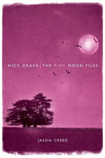 Nick Drake : The Pink Moon Files - Jason Creed