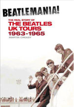 Beatlemania! : The Real Story of the Beatles UK Tours 1963-1965 - Martin Creasy