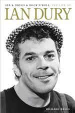 Sex and Drugs and Rock 'n' Roll : The Life of Ian Dury - Richard Balls