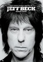 Hot Wired Guitar : The Life of Jeff Beck - Martin Power