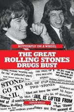 Butterfly on a Wheel : The Great Rolling Stones Drugs Bust - Simon Wells