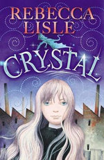 Crystal : Frozen World Ser. - Rebecca Lisle