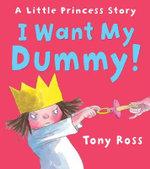 I Want My Dummy! - Tony Ross