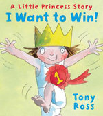 I Want to Win! : A Little Princess Story - Tony Ross
