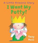 I Want My Potty! : Little Princess - Tony Ross