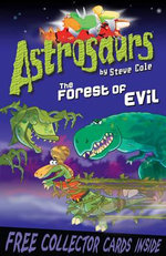 Astrosaurs : The Forest of Evil : Astrosaurs Series : Book 19 - Stephen Cole