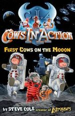 First Cow on the Moon : Cows In Action Series : Book 11 - Stephen Cole