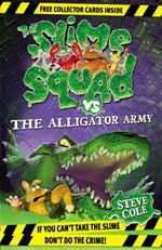 Slime Squad Vs the Alligator Army : Slime Squad Seriers : Book 7 - Stephen Cole