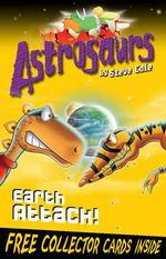 Astrosaurs : Earth Attack! : Astrosaurs Series : Book 20 - Stephen Cole