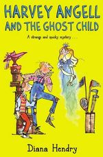 Harvey Angell and the Ghost Child : Re-issue - Diana Hendry