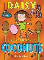Daisy and the Trouble with Coconuts : Daisy Fiction - Kes Gray