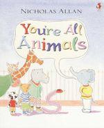 You're All Animals - Nicholas Allan