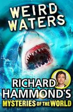 Richard Hammond's Mysteries of the World : Weird Waters - Richard Hammond