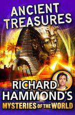 Richard Hammond's Mysteries of the World : Ancient Treasures - Richard Hammond