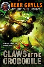 Claws of the Crocodile : Claws of the Crocodile - Bear Grylls